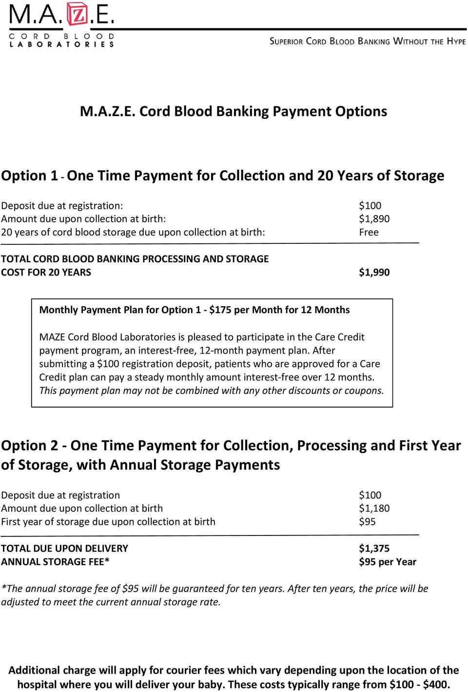 blood storage due upon collection at birth: Free TOTAL CORD BLOOD BANKING PROCESSING AND STORAGE COST FOR 20 YEARS $1,990 Monthly Payment Plan for Option 1 - $175 per Month for 12 Months MAZE Cord