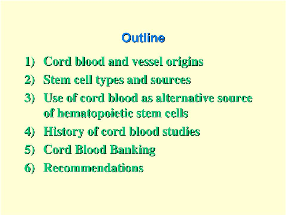 source of hematopoietic stem cells 4) History of cord