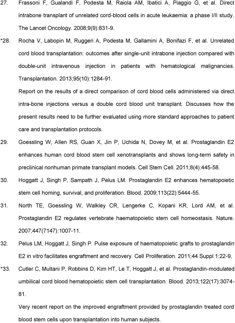 Unrelated cord blood transplantation: outcomes after single-unit intrabone injection compared with double-unit intravenous injection in patients with hematological malignancies. Transplantation.