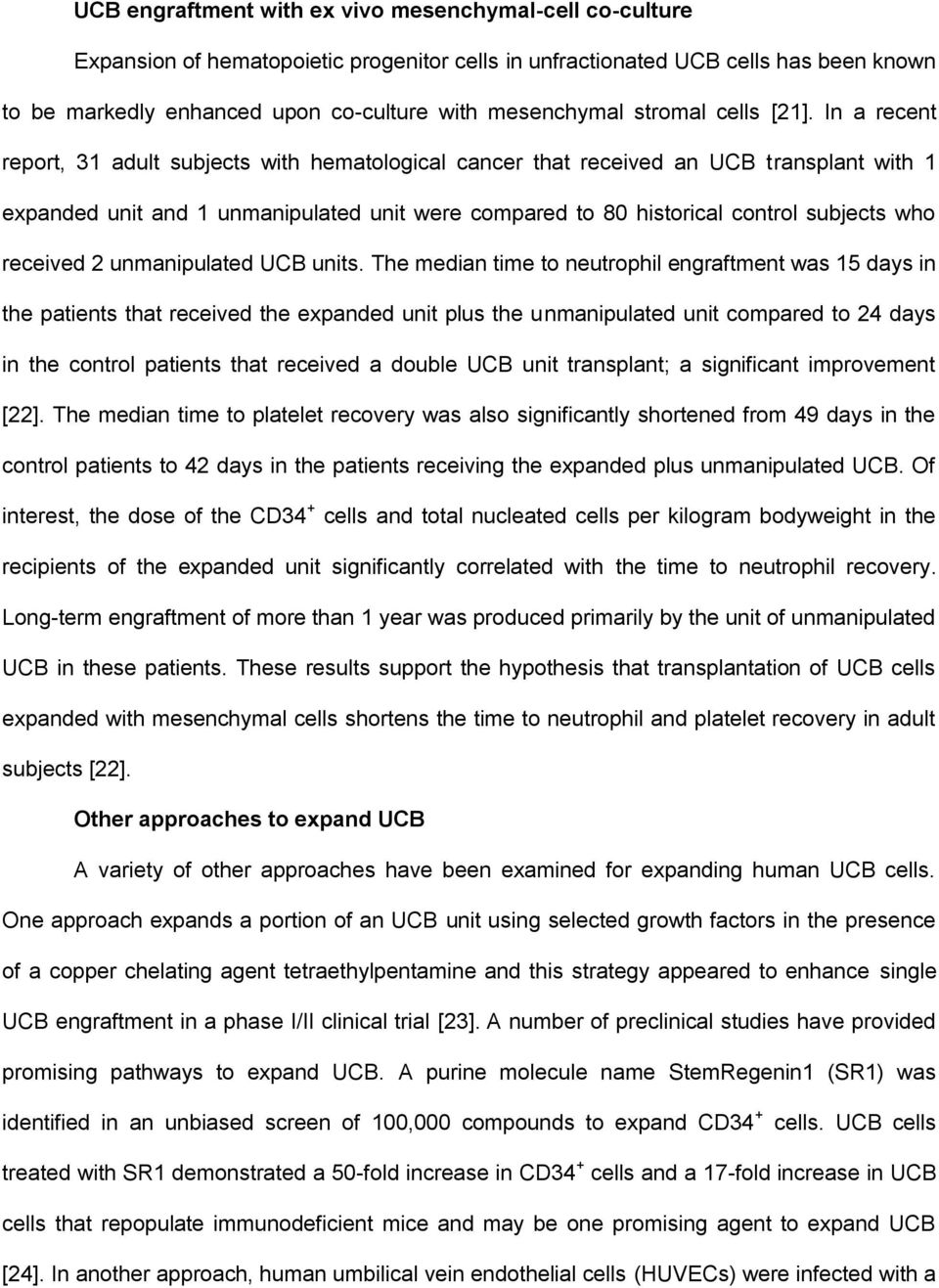In a recent report, 31 adult subjects with hematological cancer that received an UCB transplant with 1 expanded unit and 1 unmanipulated unit were compared to 80 historical control subjects who