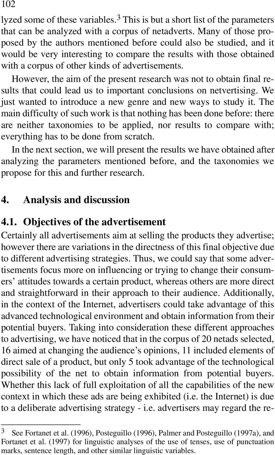 advertisements. However, the aim of the present research was not to obtain final results that could lead us to important conclusions on netvertising.