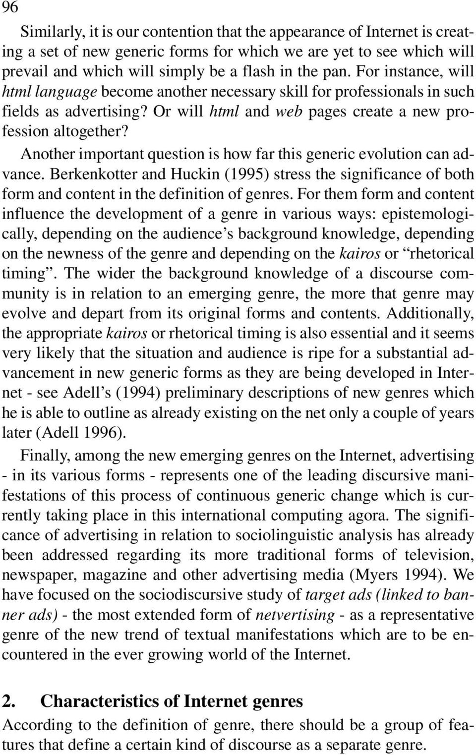 Another important question is how far this generic evolution can advance. Berkenkotter and Huckin (1995) stress the significance of both form and content in the definition of genres.