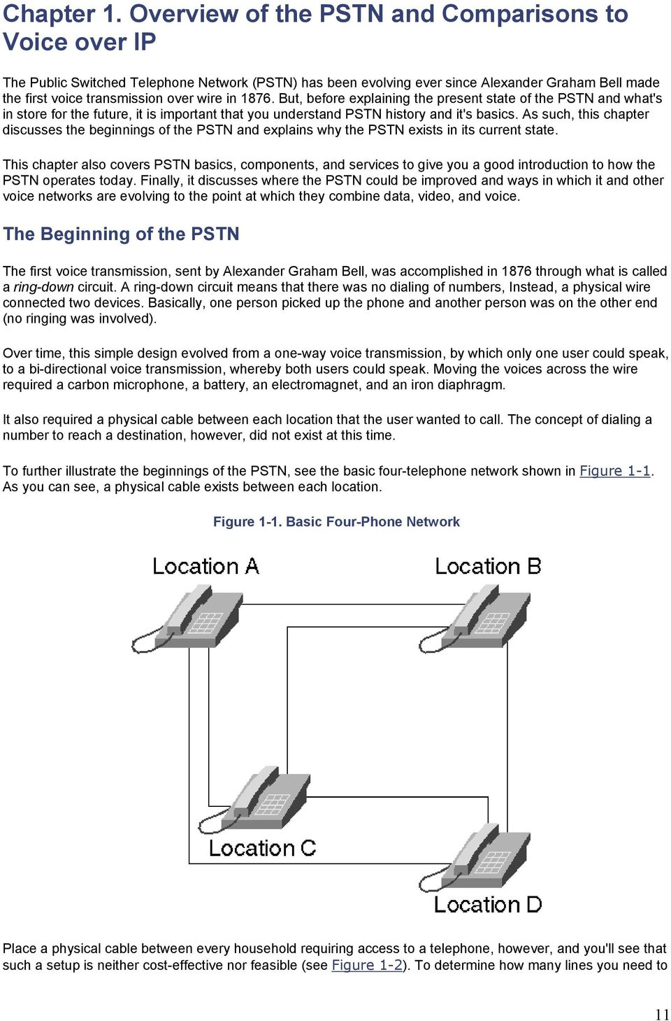 1876. But, before explaining the present state of the PSTN and what's in store for the future, it is important that you understand PSTN history and it's basics.