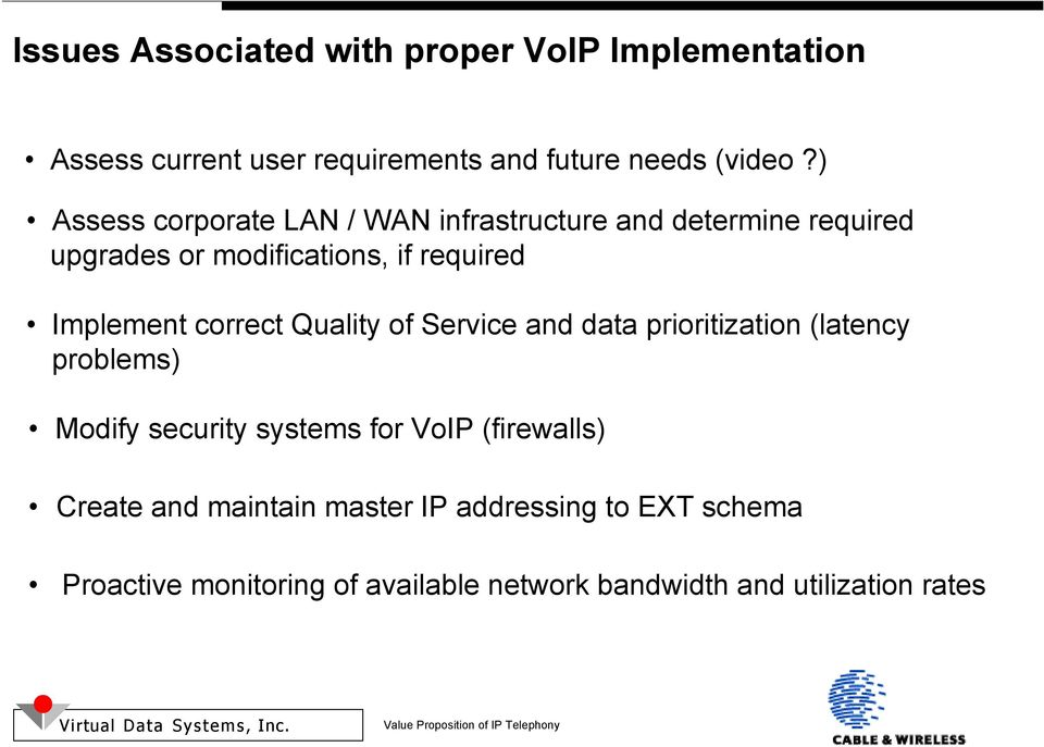 correct Quality of Service and data prioritization (latency problems) Modify security systems for VoIP (firewalls)