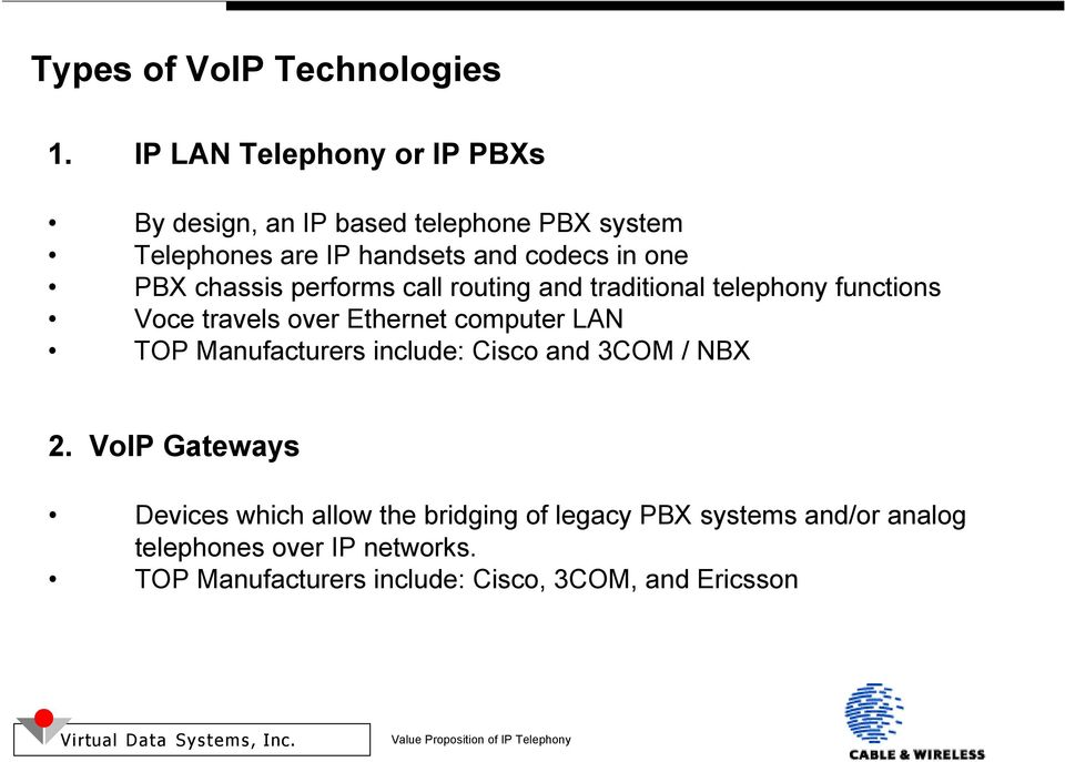 PBX chassis performs call routing and traditional telephony functions Voce travels over Ethernet computer LAN TOP