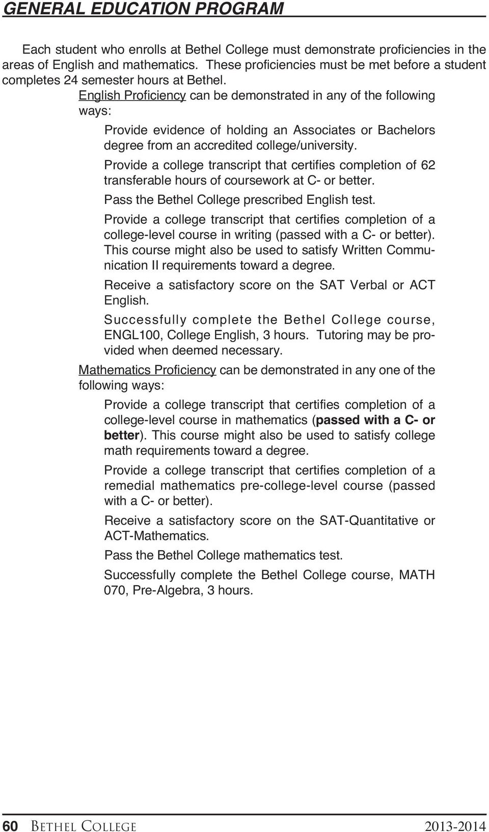 English Proficiency can be demonstrated in any of the following ways: Provide evidence of holding an Associates or Bachelors degree from an accredited college/university.