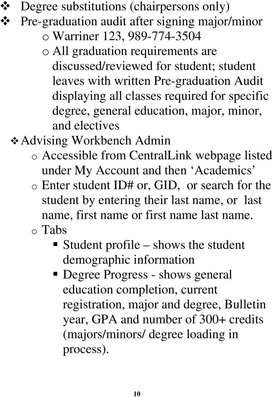 listed under My Account and then Academics o Enter student ID# or, GID, or search for the student by entering their last name, or last name, first name or first name last name.