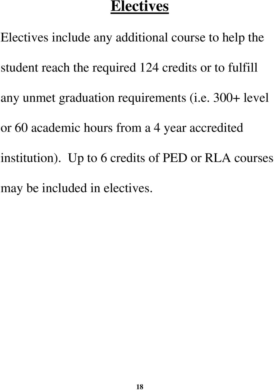 requirements (i.e. 300+ level or 60 academic hours from a 4 year accredited institution).