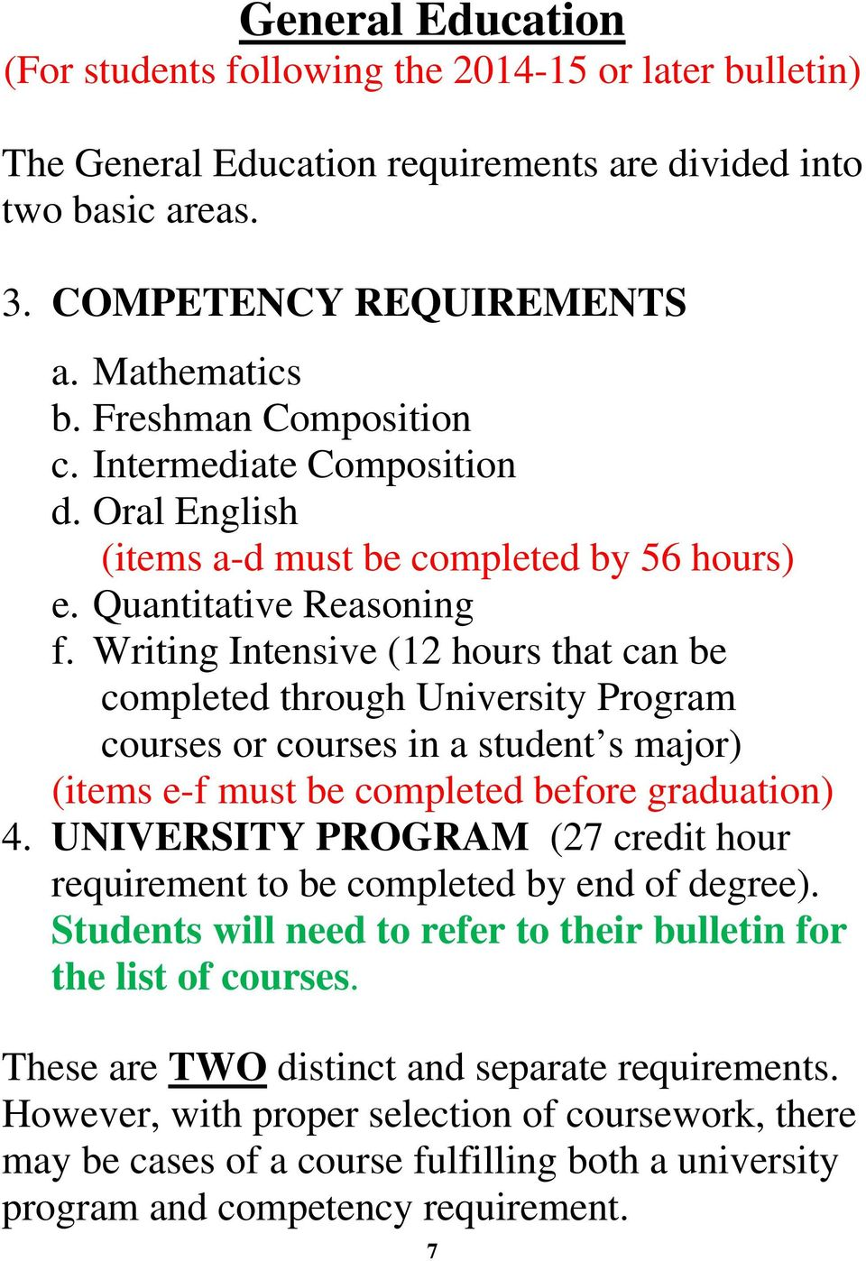 Writing Intensive (12 hours that can be completed through University Program courses or courses in a student s major) (items e-f must be completed before graduation) 4.