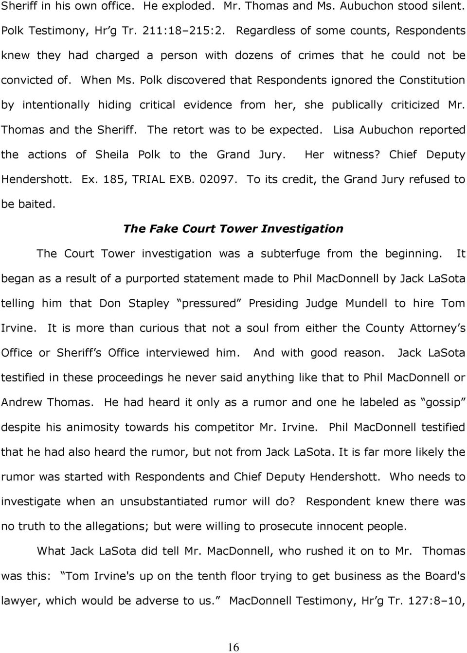 Polk discovered that Respondents ignored the Constitution by intentionally hiding critical evidence from her, she publically criticized Mr. Thomas and the Sheriff. The retort was to be expected.