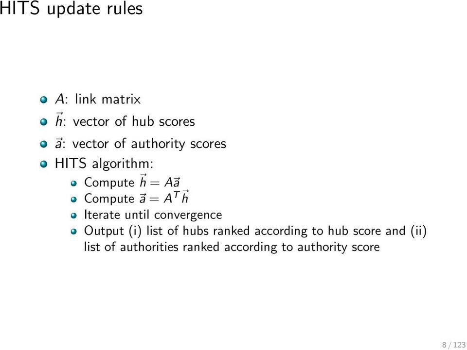 Iterate until convergence Output (i) list of hubs ranked according to