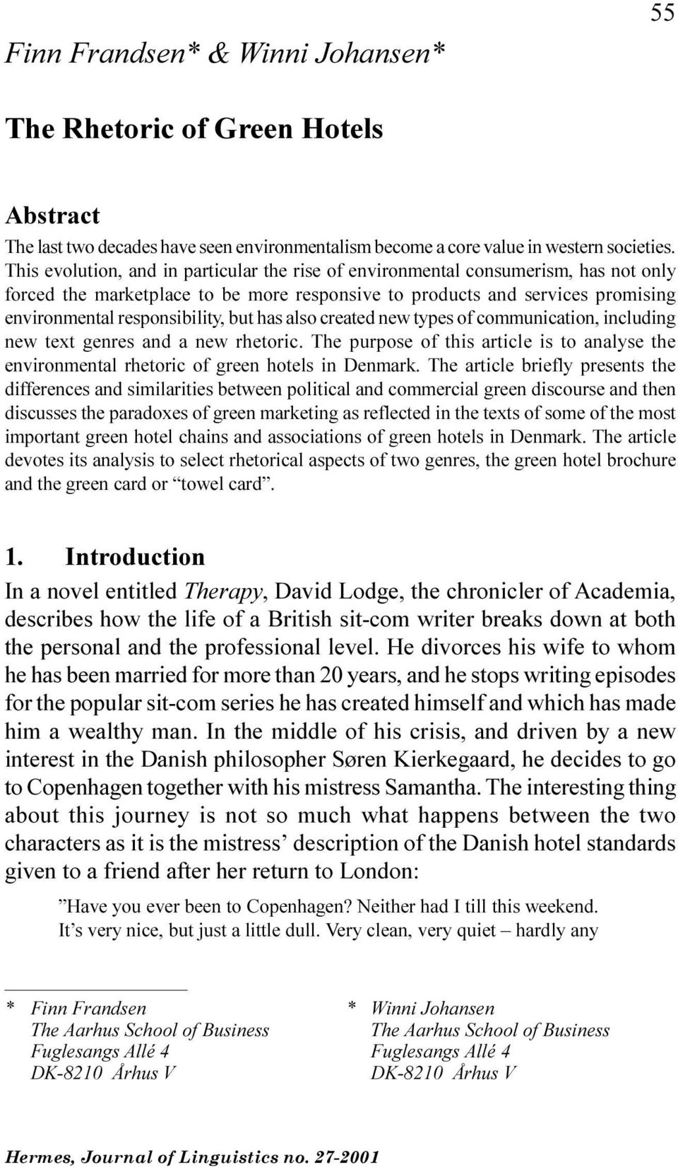 communication, including new text genres and a new rhetoric The purpose of this article is to analyse the environmental rhetoric of green hotels in Denmark The article briefly presents the