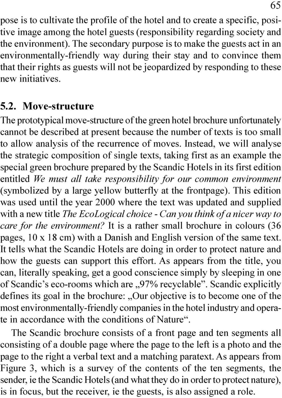 Move-structure The prototypical move-structure of the green hotel brochure unfortunately cannot be described at present because the number of texts is too small to allow analysis of the recurrence of