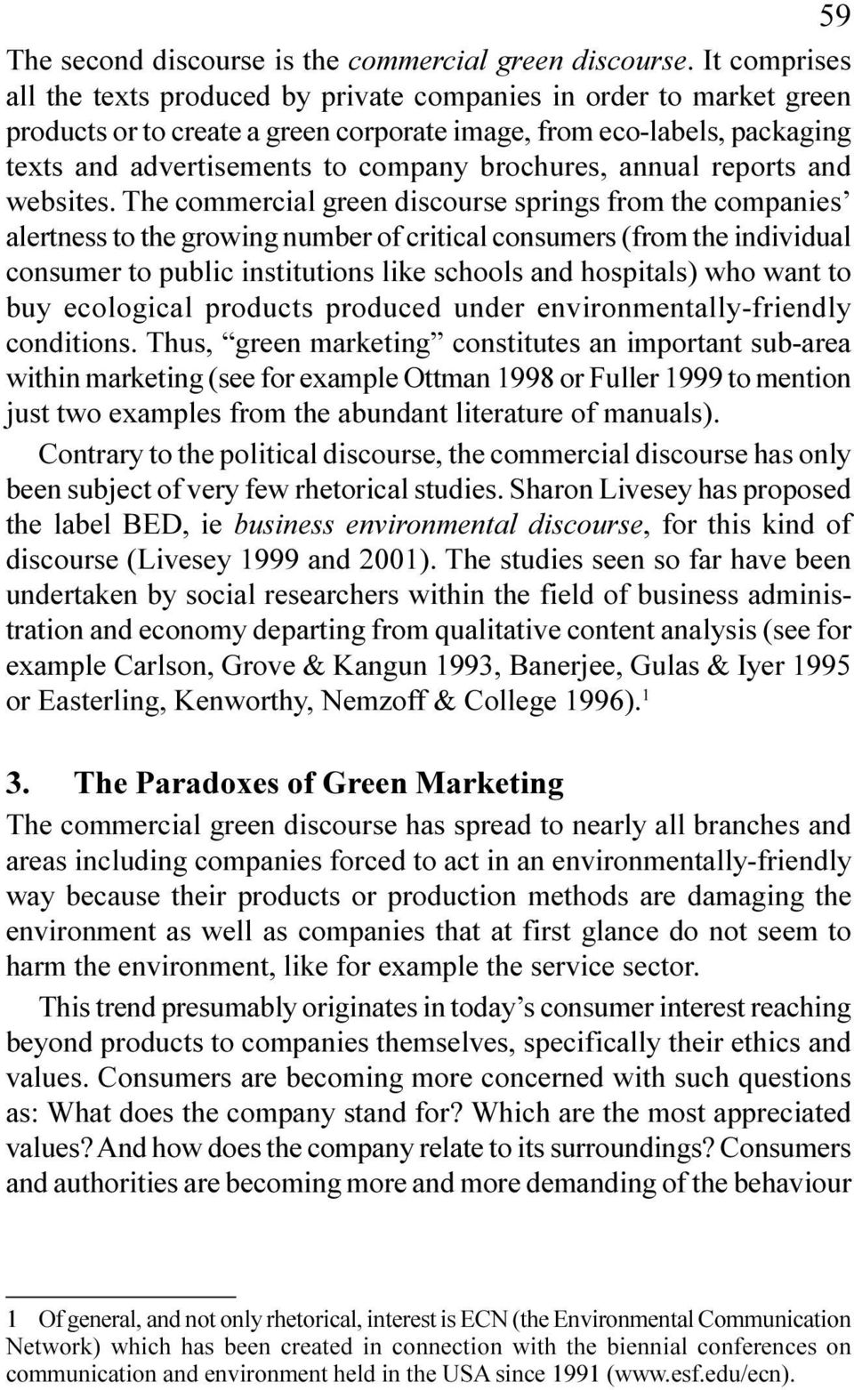 consumers (from the individual consumer to public institutions like schools and hospitals) who want to buy ecological products produced under environmentally-friendly conditions Thus, green marketing