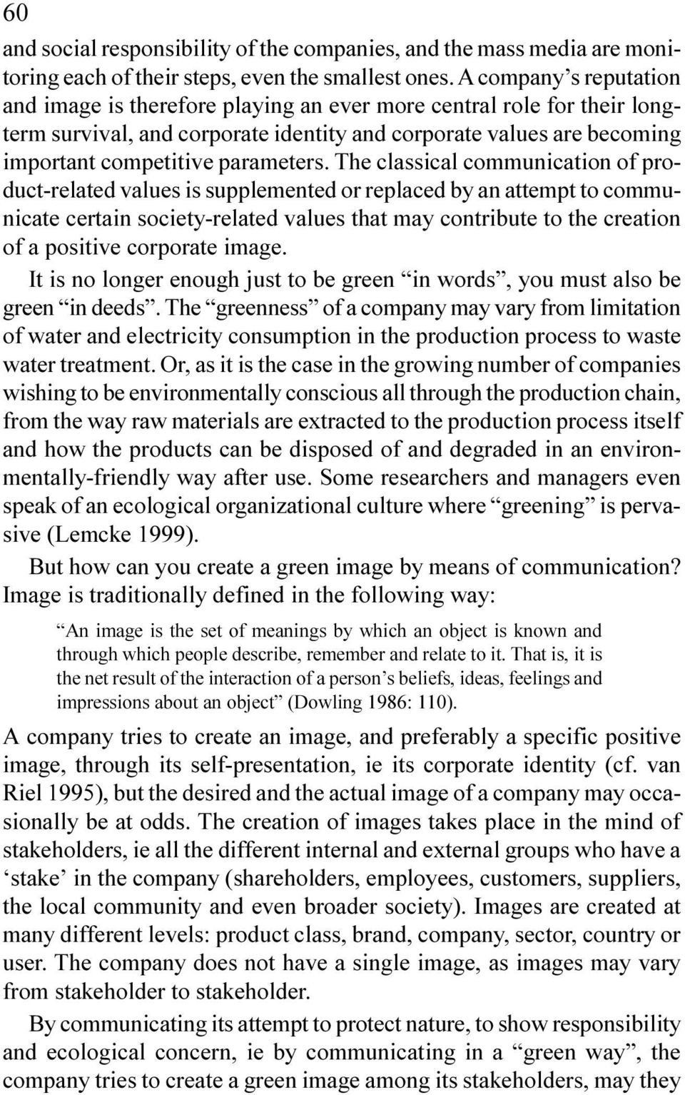 replaced by an attempt to communicate certain society-related values that may contribute to the creation of a positive corporate image It is no longer enough just to be green in words, you must also