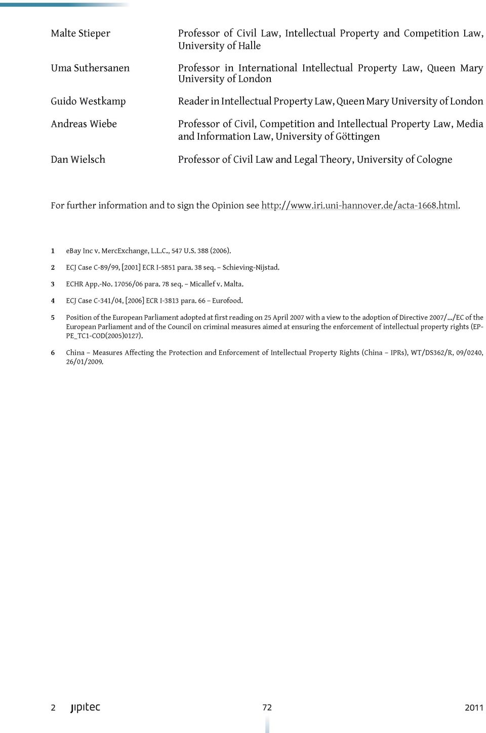 Law, University of Göttingen Professor of Civil Law and Legal Theory, University of Cologne For further information and to sign the Opinion see http://www.iri.uni-hannover.de/acta-1668.html.