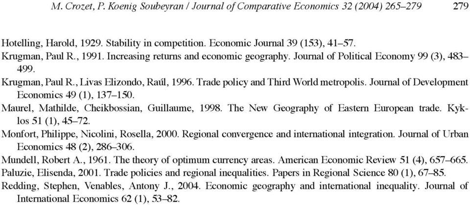 Journal of Development Economics 49 (1), 137 150. Maurel, Mathilde, Cheikbossian, Guillaume, 1998. The NewGeographyofEasternEuropeantrade. Kyklos 51 (1), 45 72.