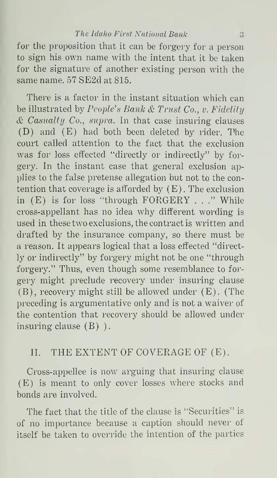 "In that case insuring clauses (D) and (E) had both been deleted by rider. T'he couit called attention to the fact that the exclusion was for loss effected ""directly or indirectly"" by forgery."