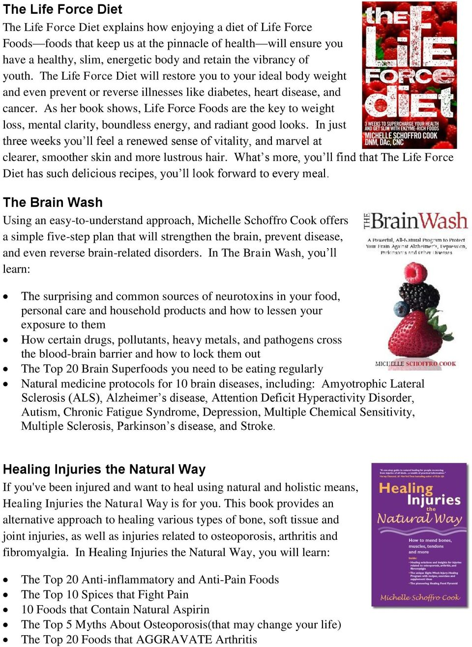 As her book shows, Life Force Foods are the key to weight loss, mental clarity, boundless energy, and radiant good looks.