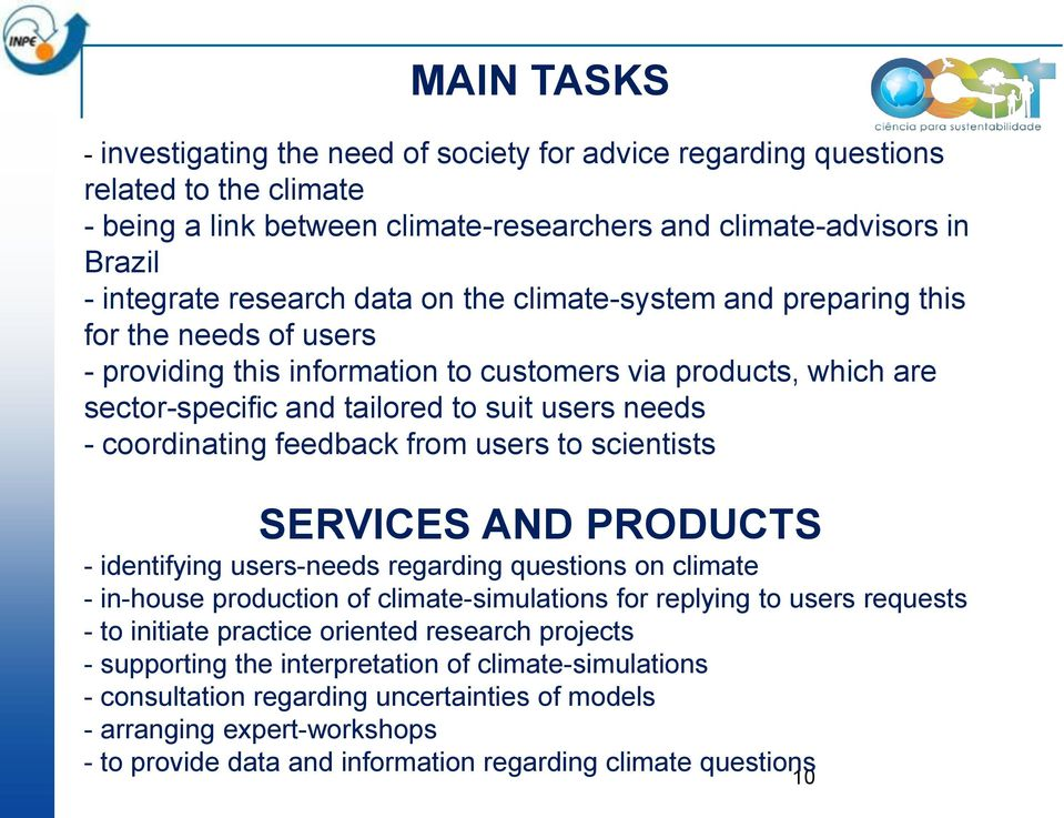 feedback from users to scientists SERVICES AND PRODUCTS - identifying users-needs regarding questions on climate - in-house production of climate-simulations for replying to users requests - to