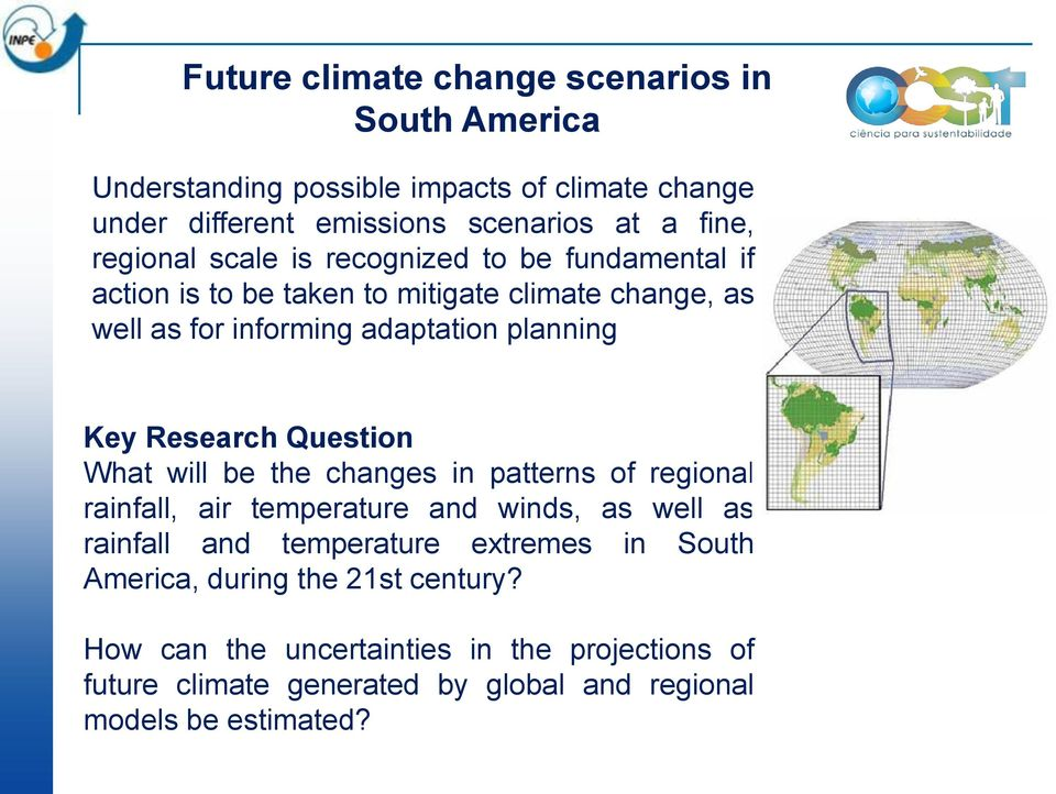 Research Question What will be the changes in patterns of regional rainfall, air temperature and winds, as well as rainfall and temperature extremes