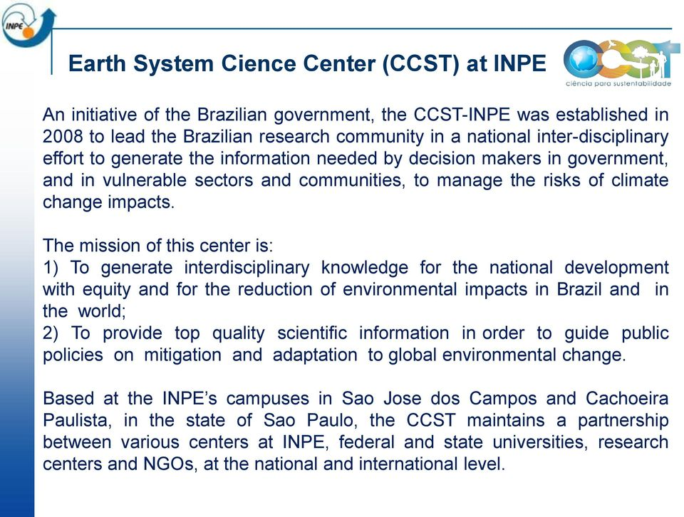 The mission of this center is: 1) To generate interdisciplinary knowledge for the national development with equity and for the reduction of environmental impacts in Brazil and in the world; 2) To