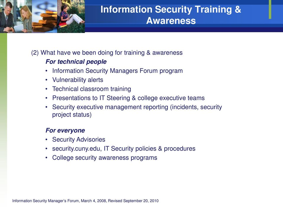 executive teams Security executive management reporting (incidents, security project status) For everyone