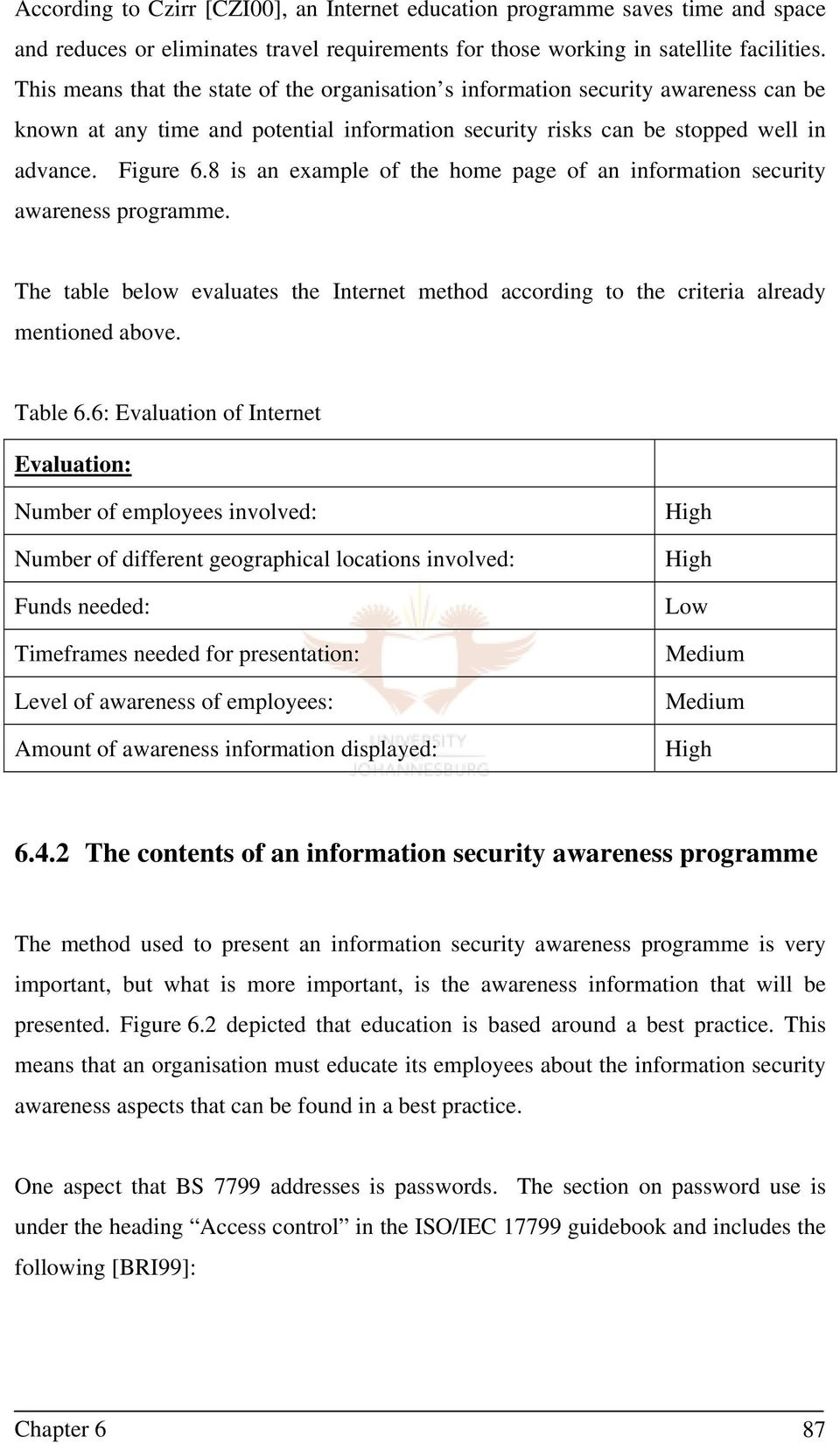 8 is an example of the home page of an information security awareness programme. The table below evaluates the Internet method according to the criteria already mentioned above. Table 6.