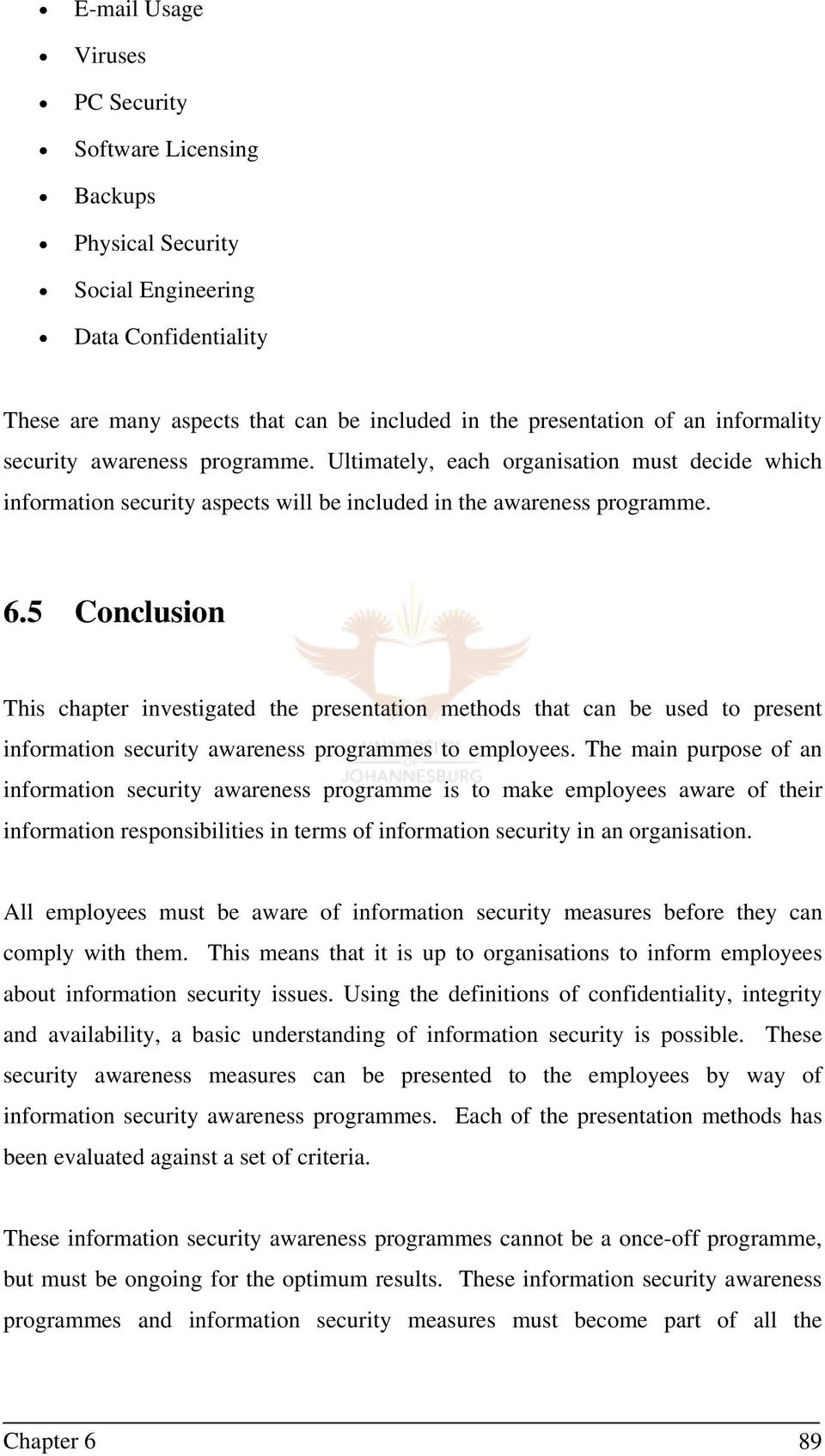 5 Conclusion This chapter investigated the presentation methods that can be used to present information security awareness programmes to employees.