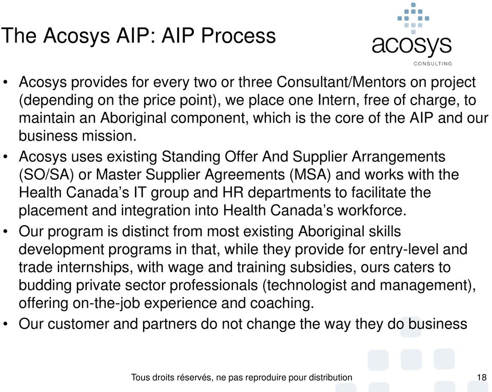 Acosys uses existing Standing Offer And Supplier Arrangements (SO/SA) or Master Supplier Agreements (MSA) and works with the Health Canada s IT group and HR departments to facilitate the placement