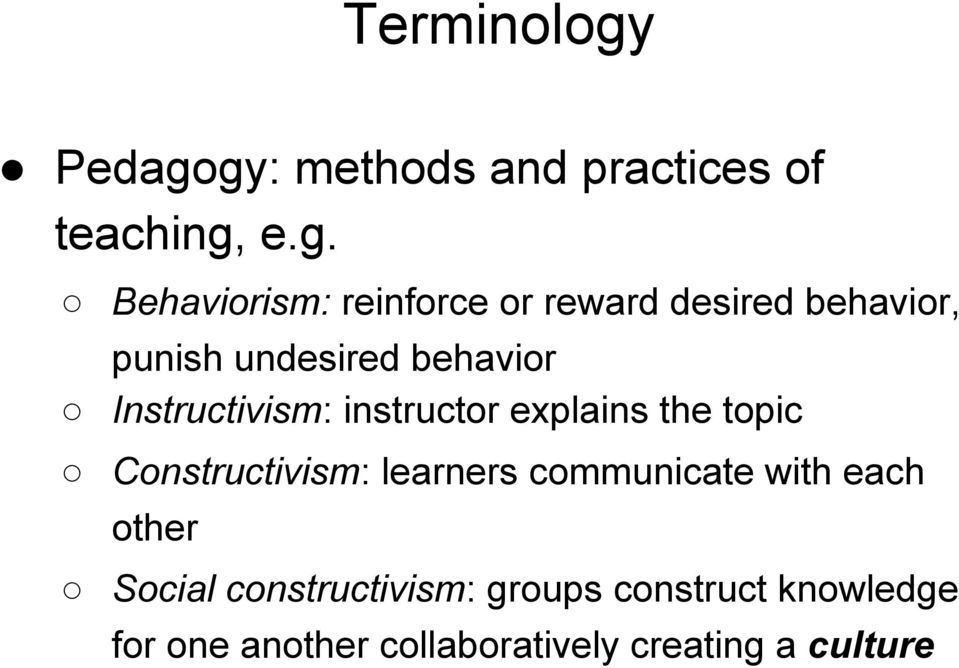 gy: methods and practices of teaching, e.g. Behaviorism: reinforce or reward desired