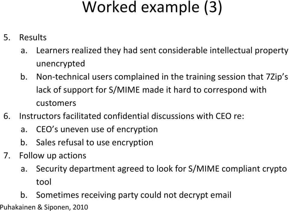 Instructors facilitated confidential discussions with CEO re: a. CEO s uneven use of encryption b. Sales refusal to use encryption 7.