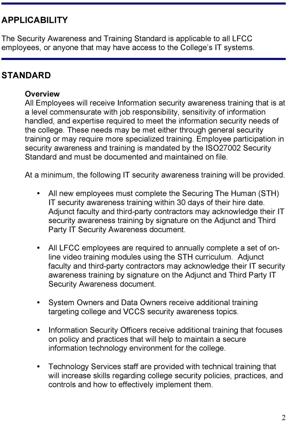required to meet the information security needs of the college. These needs may be met either through general security training or may require more specialized training.