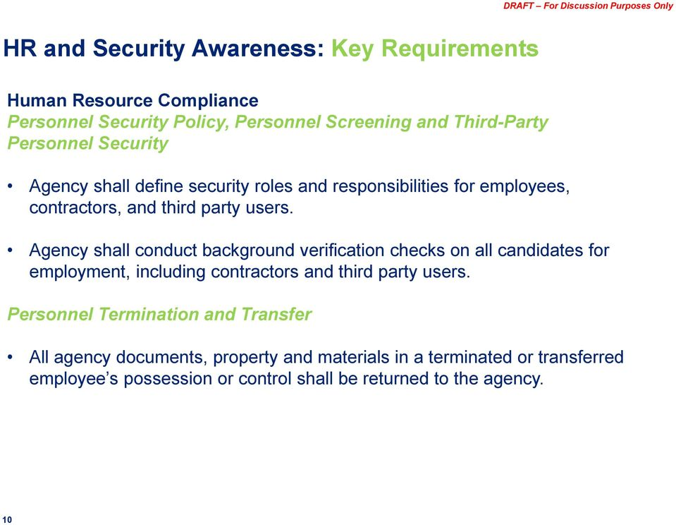 Agency shall conduct background verification checks on all candidates for employment, including contractors and third party users.