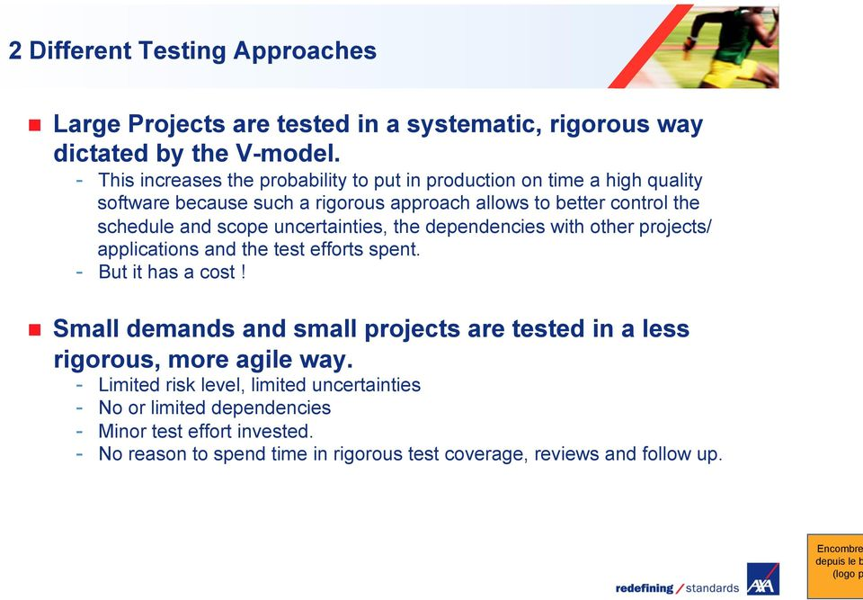 scope uncertainties, the dependencies with other projects/ applications and the test efforts spent. - But it has a cost!