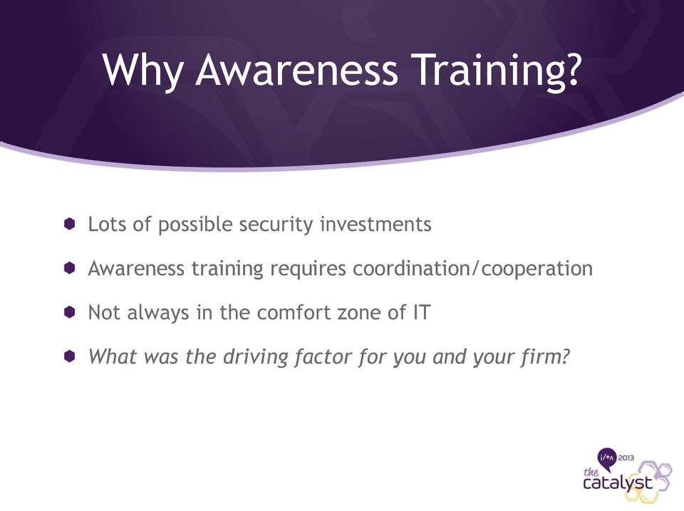 training requires coordination/cooperation Not