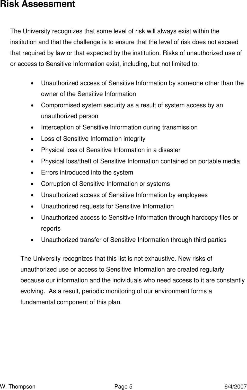 Risks of unauthorized use of or access to Sensitive Information exist, including, but not limited to: Unauthorized access of Sensitive Information by someone other than the owner of the Sensitive