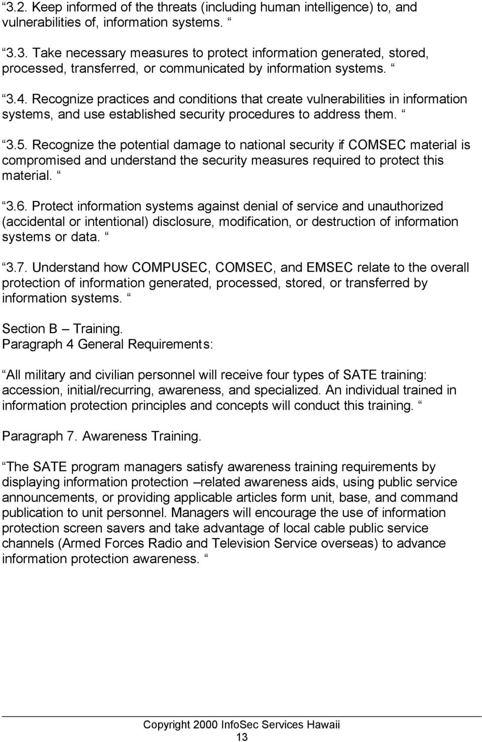 Recognize the potential damage to national security if COMSEC material is compromised and understand the security measures required to protect this material. 3.6.