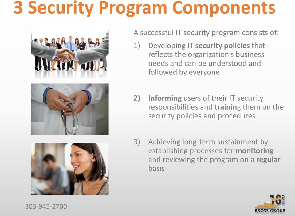 users of their IT security responsibilities and training them on the security policies and procedures 3)