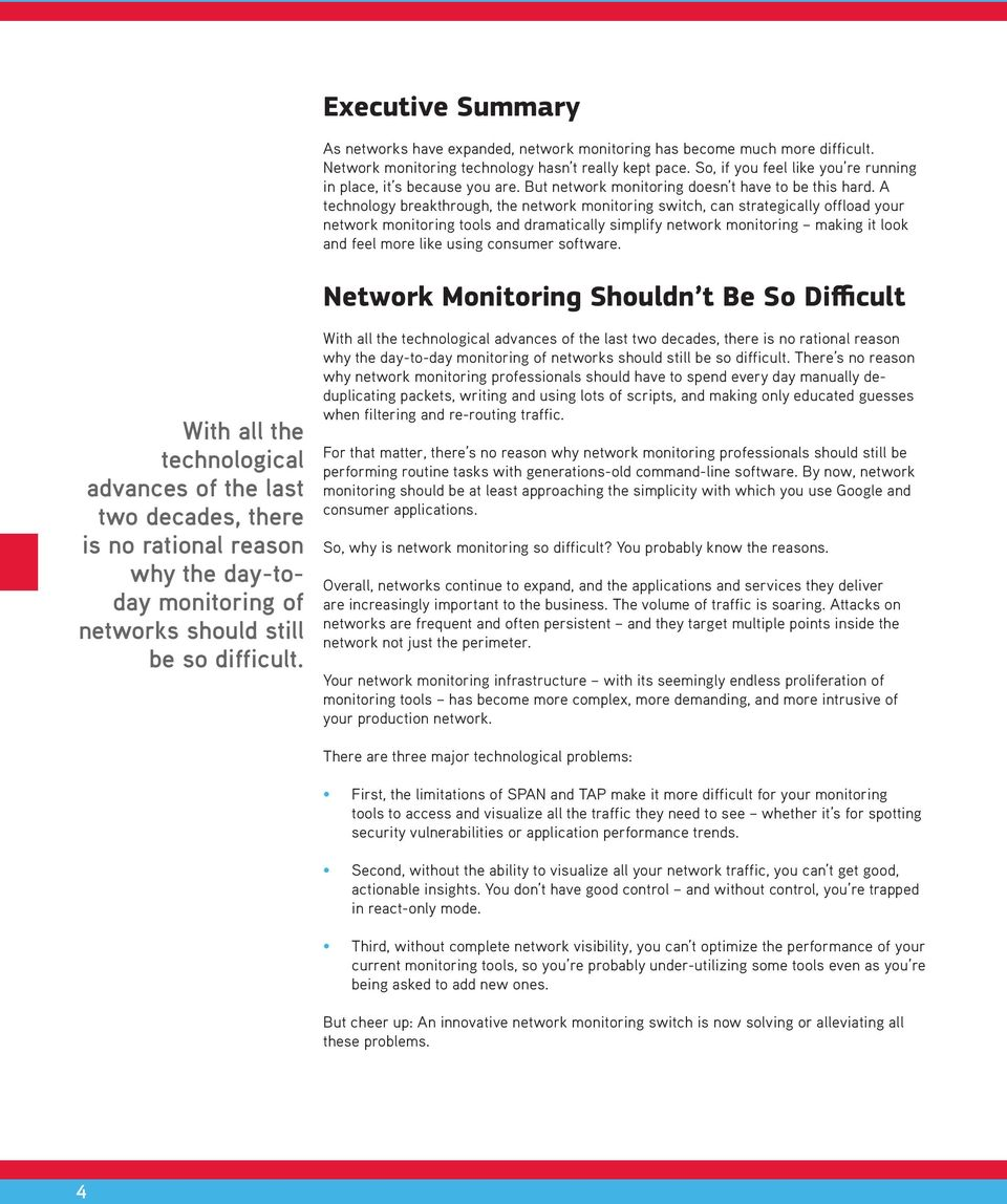 A technology breakthrough, the network monitoring switch, can strategically offload your network monitoring tools and dramatically simplify network monitoring making it look and feel more like using