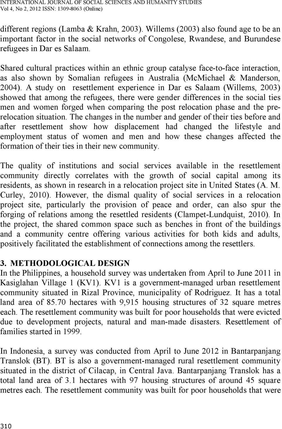 A study on resettlement experience in Dar es Salaam (Willems, 2003) showed that among the refugees, there were gender differences in the social ties men and women forged when comparing the post