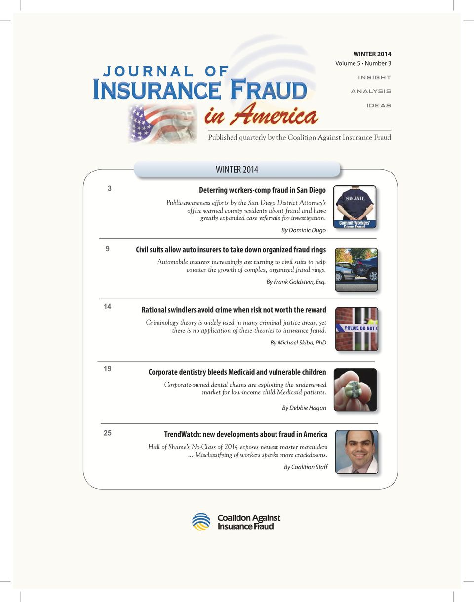 By Dominic Dugo Civil suits allow auto insurers to take down organized fraud rings Automobile insurers increasingly are turning to civil suits to help counter the growth of complex, organized fraud