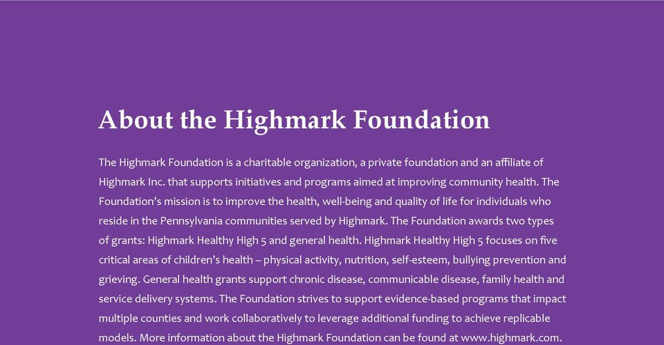 The Foundation s mission is to improve the health, well-being and quality of life for individuals who reside in the Pennsylvania communities served by Highmark.