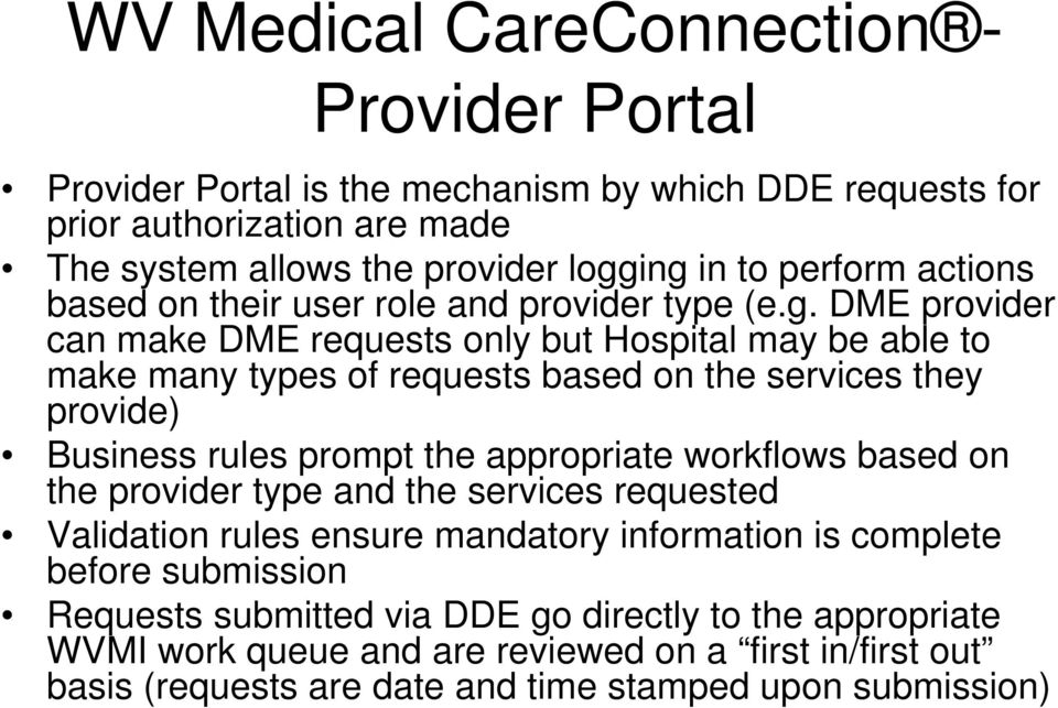 DME provider can make DME requests only but Hospital may be able to make many types of requests based on the services they provide) Business rules prompt the appropriate workflows
