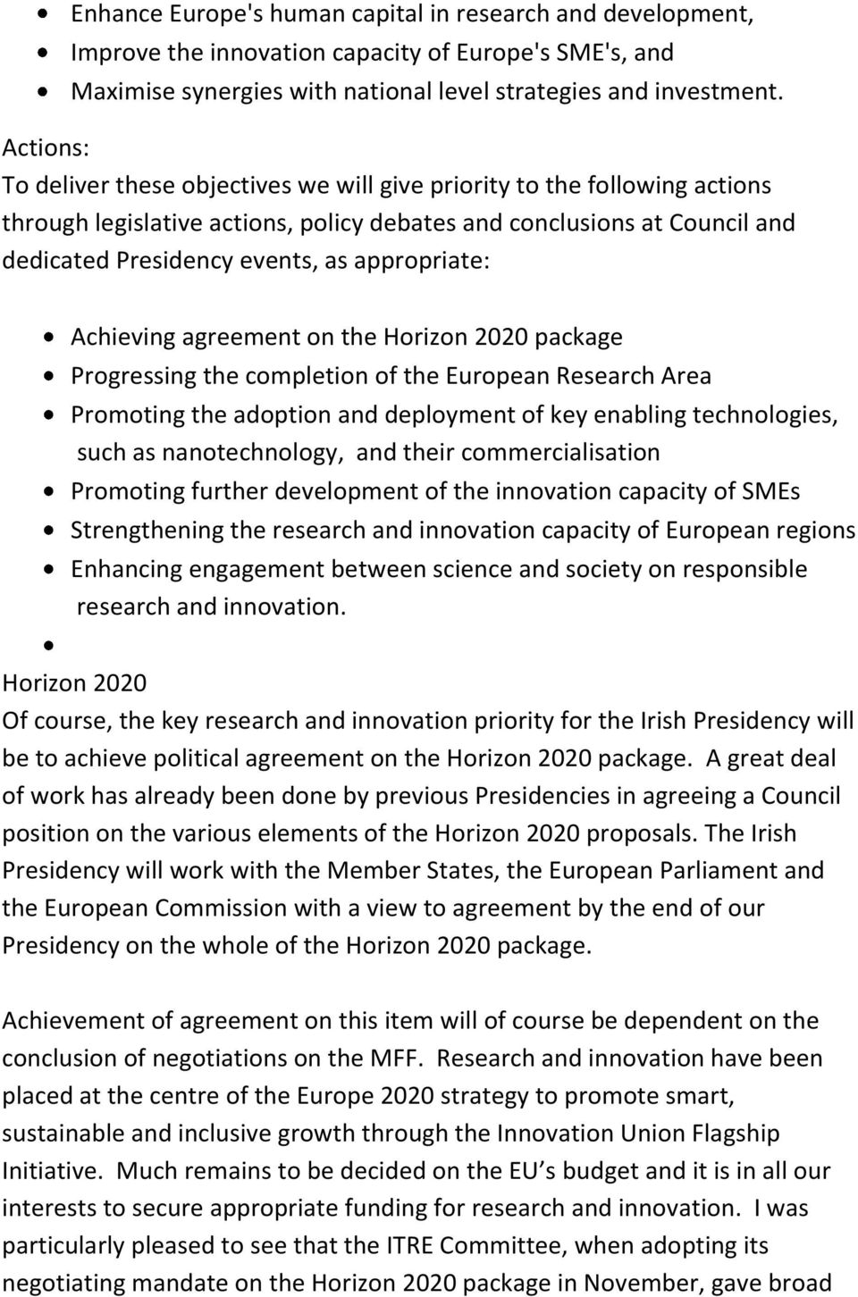 appropriate: Achieving agreement on the Horizon 2020 package Progressing the completion of the European Research Area Promoting the adoption and deployment of key enabling technologies, such as