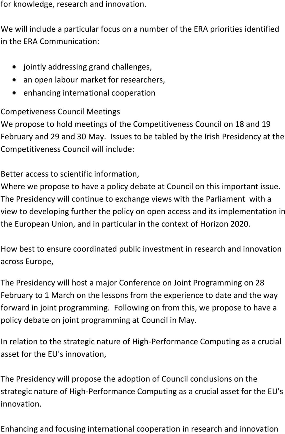 international cooperation Competiveness Council Meetings We propose to hold meetings of the Competitiveness Council on 18 and 19 February and 29 and 30 May.