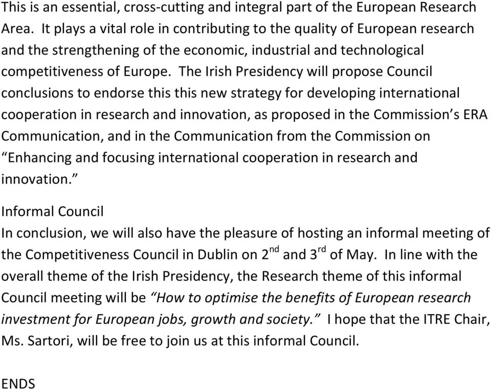 The Irish Presidency will propose Council conclusions to endorse this this new strategy for developing international cooperation in research and innovation, as proposed in the Commission s ERA