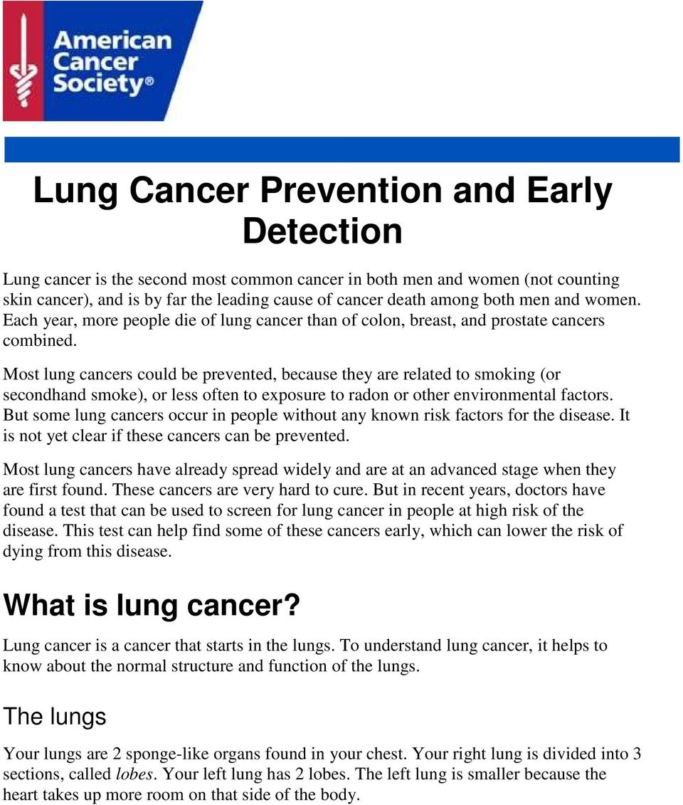 Most lung cancers could be prevented, because they are related to smoking (or secondhand smoke), or less often to exposure to radon or other environmental factors.