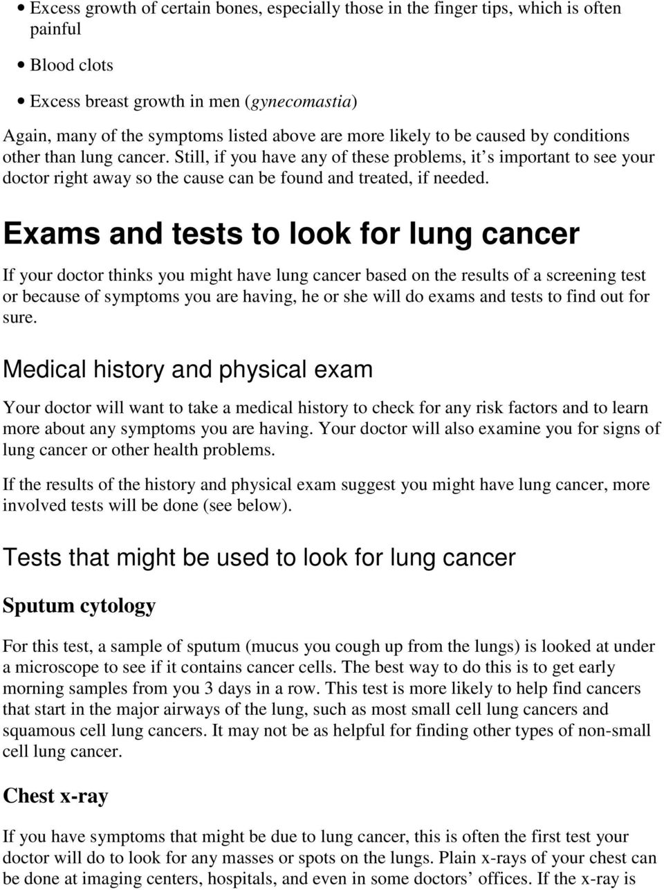 Exams and tests to look for lung cancer If your doctor thinks you might have lung cancer based on the results of a screening test or because of symptoms you are having, he or she will do exams and