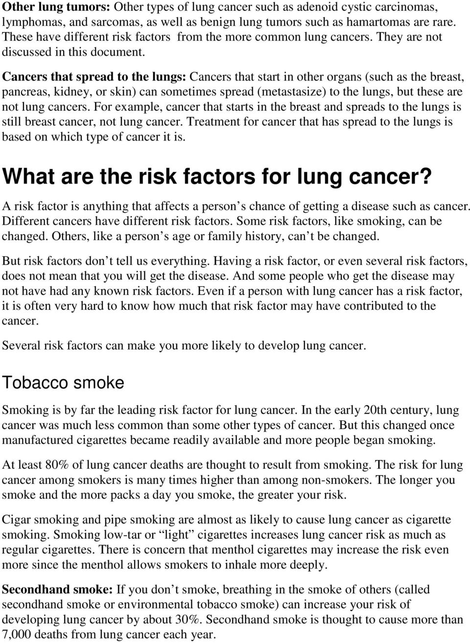 Cancers that spread to the lungs: Cancers that start in other organs (such as the breast, pancreas, kidney, or skin) can sometimes spread (metastasize) to the lungs, but these are not lung cancers.